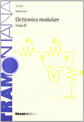 Elettronica modulare. Modulo D. Per gli Ist. tecnici industriali