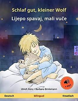 Schlaf gut, kleiner Wolf – Lijepo spavaj, mali vuče (Deutsch – Kroatisch). Zweisprachiges Kinderbuch mit mp3 Hörbuch zum Herunterladen, ab 2-4 Jahren (Sefa Bilinguale Bilderbücher)