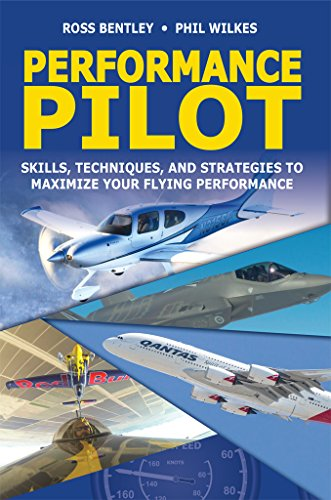 Performance Pilot: Skills, Techniques, and Strategies to Maximize Your Flying Performance (English Edition) por Ross Bentley