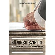 Königsdisziplin: Strategische Verhandlungsführung: Der komprimierte Best Practice Ratgeber für versierte Einkäufer und Lieferantenpartner