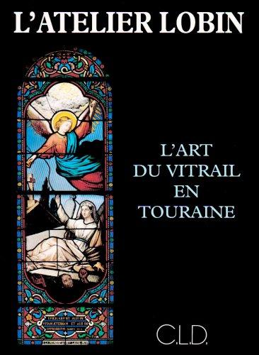 L'atelier Lobin : L'art du vitrail en Touraine