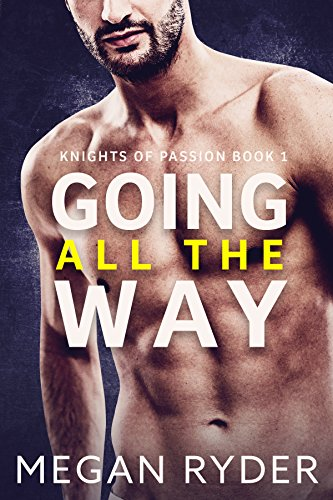 Going All The Way (knights Of Passion Book 1) por Megan Ryder