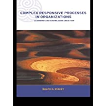 Complex Responsive Processes in Organizations: Learning and Knowledge Creation (Complexity and Emergence in Organizations)