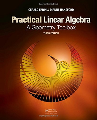 Practical Linear Algebra: A Geometry Toolbox, Third Edition: Written by Gerald Farin, 2013 Edition, (3rd Edition) Publisher: A K Peters/CRC Press [Hardcover]