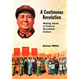 A Continuous Revolution: Making Sense of Cultural Revolution Culture (Harvard East Asian Monographs (Hardcover))