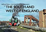 Industrial Locomotives & Railways of the South and West of England - Gordon Edgar