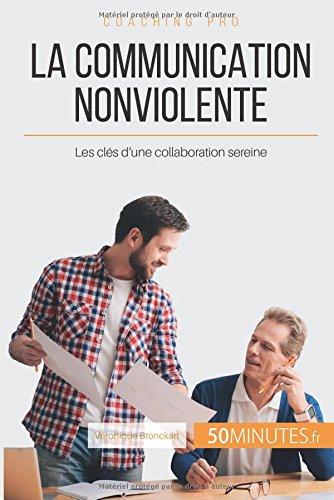La Communication NonViolente: Les cls d'une collaboration sereine