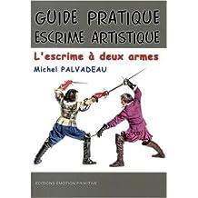 Guide pratique d'escrime artistique : L'escrime à deux armes : rapière et dague (1550-1650) de Michel Palvadeau ( 6 août 2013 )