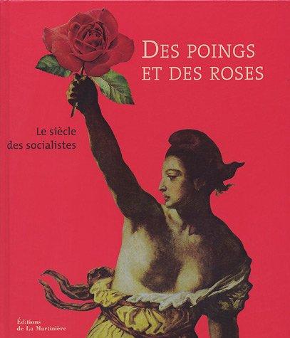 des-poings-et-des-roses-1905-2005-le-sicle-des-socialistes