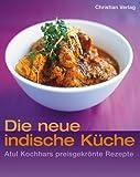 Die neue indische Küche: Atul Kochhars preisgekrönte Rezepte