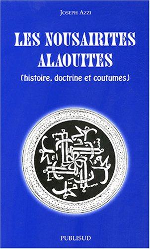 Les Nousairites Alaouites (histoire, doctrine et coutumes) par Joseph Azzi