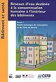 Réseaux d'eau destinée à la consommation humaine à l'intérieur des bâtiments : Partie 1, Guide technique de conception et de mise en oeuvre