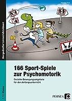 166 Sport-Spiele zur Psychomotorik: Gezielte Bewegungsangebote für den Anfangsunterricht (1. und 2. Klasse)