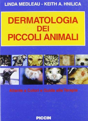 Dermatologia dei piccoli animali. Atlante a colori e guida alla terapia por Linda Medleau