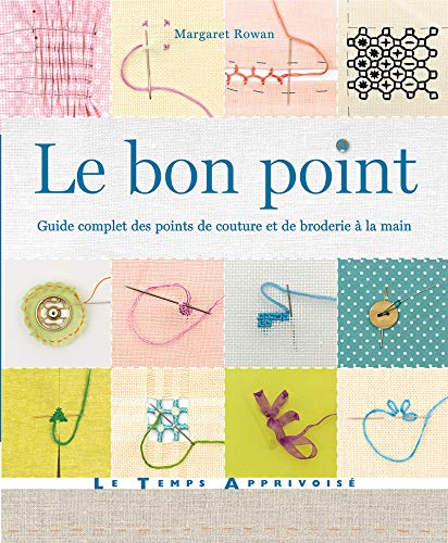 Le bon point - Guide complet des points de couture et de broderie à la main