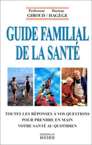 GUIDE FAMILIAL DE LA SANTE. Toutes les réponses à vos questions pour prendre en main votre santé au quotidien PDF