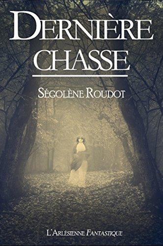 Dernière chasse: Texte intégral par Ségolène Roudot