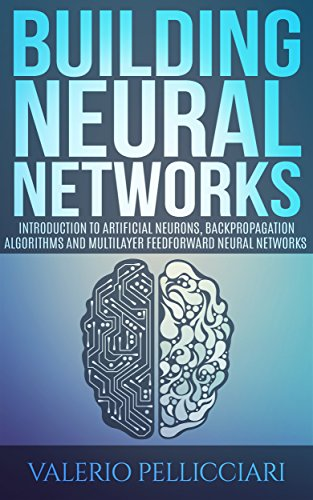 Neural Networks: Introduction to Artificial Neurons, Backpropagation Algorithms and Multilayer Feedforward Neural Networks (Advanced Data Analytics Book 2) (English Edition)