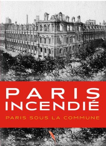 Paris Incendié Pendant la Commune - 1871 par Patrice de Moncan