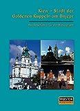 Kiew: Stadt der Goldenen Kuppeln