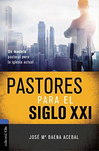 Pastores del siglo xxi. Un modelo pastoral para la iglesia actual