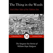 1: The Thing in the Weeds and Other Tales of the Tideless Sea: The Sargasso Sea Stories of William Hope Hodgson: Volume 1 (Mesembria Press Annotated Editions)