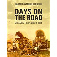 Days on the Road: Crossing the Plains in 1865