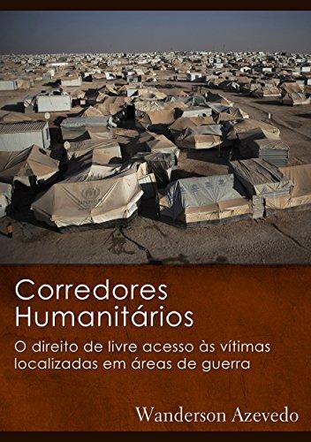 Corredores Humanitários: O direito de livre acesso às vítimas localizadas em áreas de guerra (Portuguese Edition) por Wanderson Bezerra de Azevedo