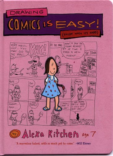 Drawing Comics is Easy! (Except When It's Hard) by Alexa Kitchen (2006-07-25)