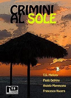 Crimini al sole di [Angelo Marenzana, Paolo Delpino, T.S. Mellony, Autori vari, Francesco Nucera]