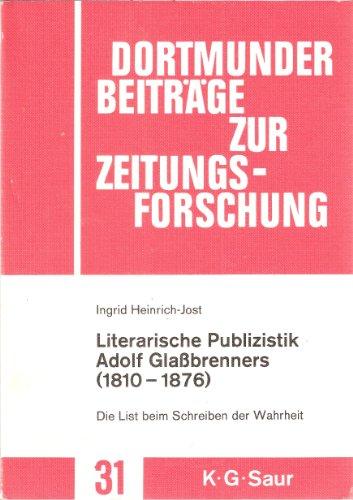 Literarische Publizistik Adolf Glaßbrenners 1810-1876: Die List beim Schreiben der Wahrheit (Dortmunder Beiträge zur Zeitungsforschung, Band 31)