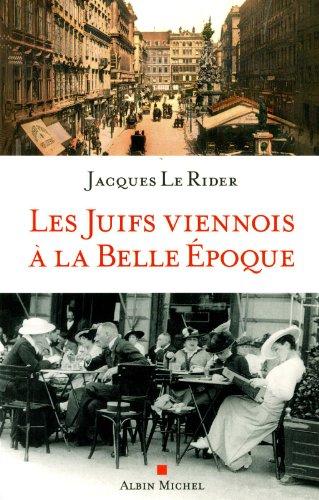 LES JUIFS VIENNOIS A LA BELLE EPOQUE par Jacques Le Rider
