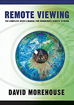 Remote Viewing: The Complete User's Manual for Coordinate Remote Viewing (English Edition) di [Morehouse, David]