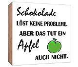 Holzschild Schokolade löst keine Probleme Aber das tut ein Apfel ja auch nicht Holzbild zum hinstellen oder aufhängen Bild mit Spruch aus Holz Wandschild Dekoschild