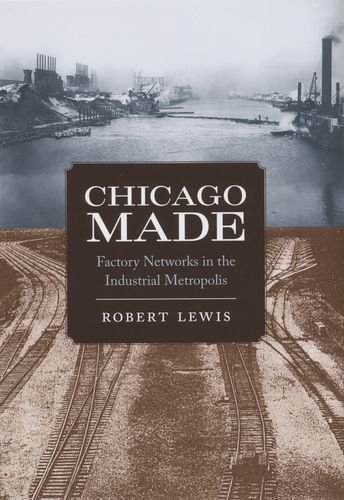 Chicago Made: Factory Networks in the Industrial Metropolis (Historical Studies of Urban America) (English Edition) PDF Books