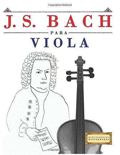 J. S. Bach para Viola: 10 Piezas Fáciles para Viola Libro para Principiantes