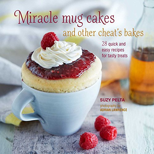 miracle-mug-cakes-and-other-cheats-bakes-28-quick-and-easy-recipes-for-tasty-treats