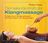 Die heilende Kraft der Klangmassage CD: Entspannen, Stress abbauen, Schmerz lösen mit Klangschalen