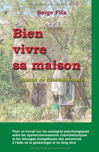 Bien vivre sa maison - Manuel de Géobiothérapie par Serge Fitz