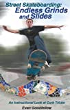 Street Skateboarding, Endless Grinds and Slides: An Instructional Look at Curb Tricks