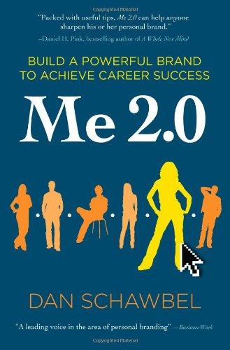 Me 2.0: Build a Powerful Brand to Achieve Career Success por Dan Schawbel