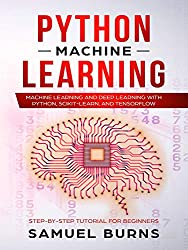 Python Machine Learning: Machine Learning and Deep Learning with Python, scikit-learn and Tensorflow (Step-by-Step Tutorial For Beginners--Updated--)