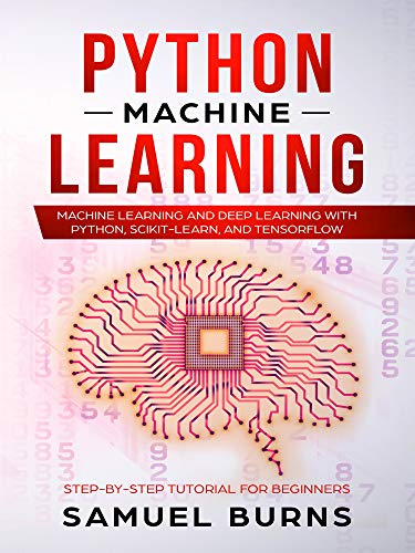 Python Machine Learning: Machine Learning And Deep Learning With Python, Scikit-learn And Tensorflow (step-by-step Tutorial For Beginners--updated--) por Samuel Burns epub