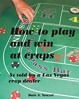 How to Play and Win at Craps as told by a Las Vegas crap dealer by [Yeazel, Dale S.]