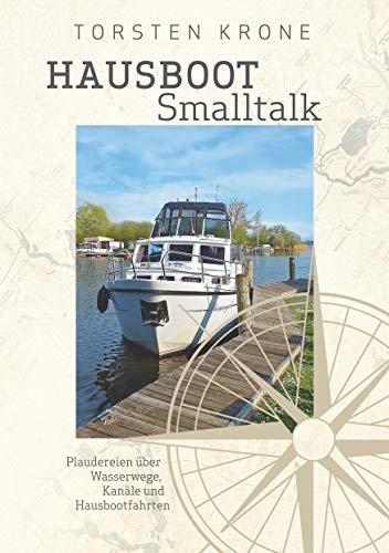 Hausboot Smalltalk: Plaudereien über Wasserwege, Kanäle und Hausbootfahren