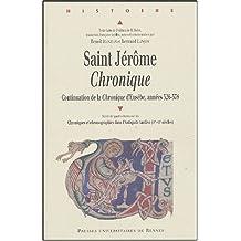 Saint-Jérôme, Chronique : Continuation de la Chronique d'Eusèbe, années 326-378 suivie de quatre études sur les Chroniques et chronographies dans ... ronde du GESTIAT, Brest, 22 et 23 mars 2002