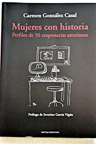 Mujeres con historia: perfiles de 50 mujeres empresarias asturianas (Septem Debate) por Carmen González Casal