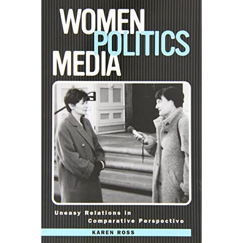 Women, Politics, Media: Uneasy Relationships at the New Millennium (Political Communication) by Karen Ross (2002-02-28)