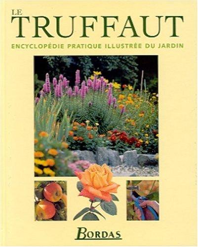 Le Truffaut : Encyclopédie pratique illustrée du jardin par Collectif
