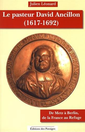 Le pasteur Ancillon (1617-1692) : De Metz  Berlin, de la France au Refuge